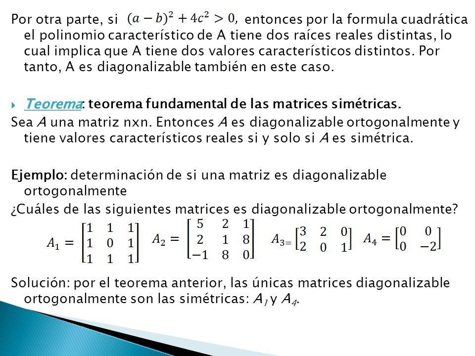 Por otra parte, si entonces por la formula cuadrática el polinomio característico de A tiene dos raíces reales distintas, lo cual implica que A tiene