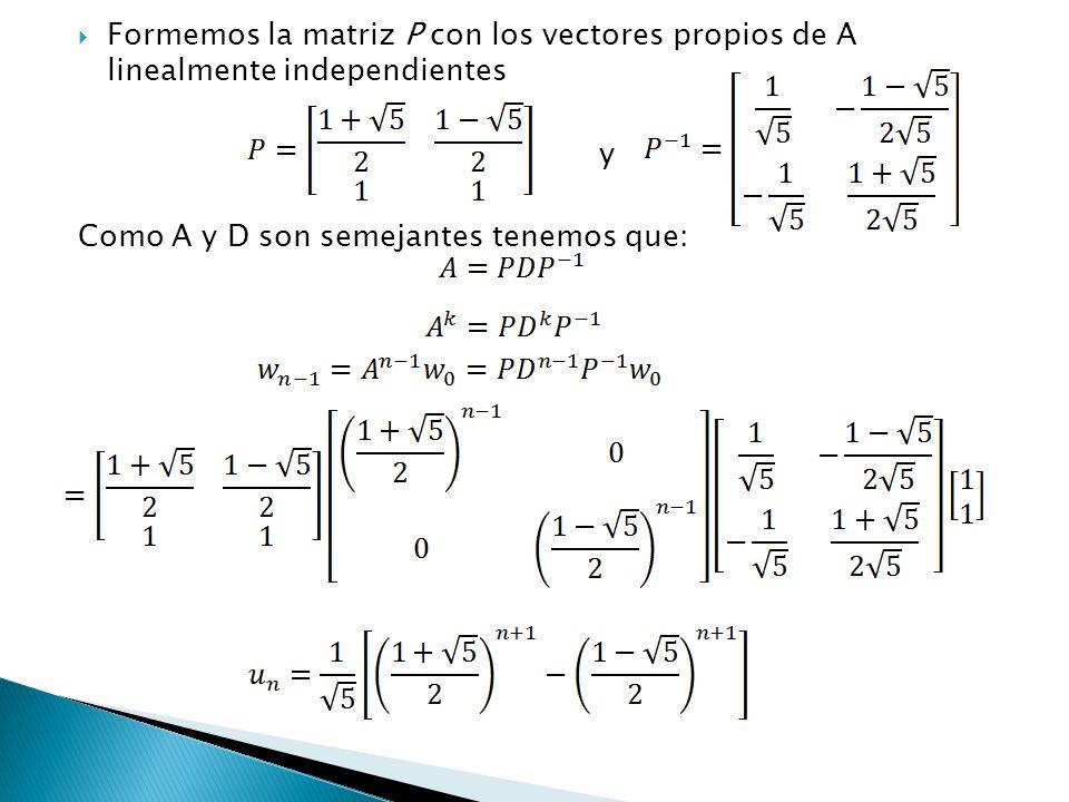 Formemos la matriz P con los vectores propios de A linealmente independientes y Como A y D son semejantes tenemos que: