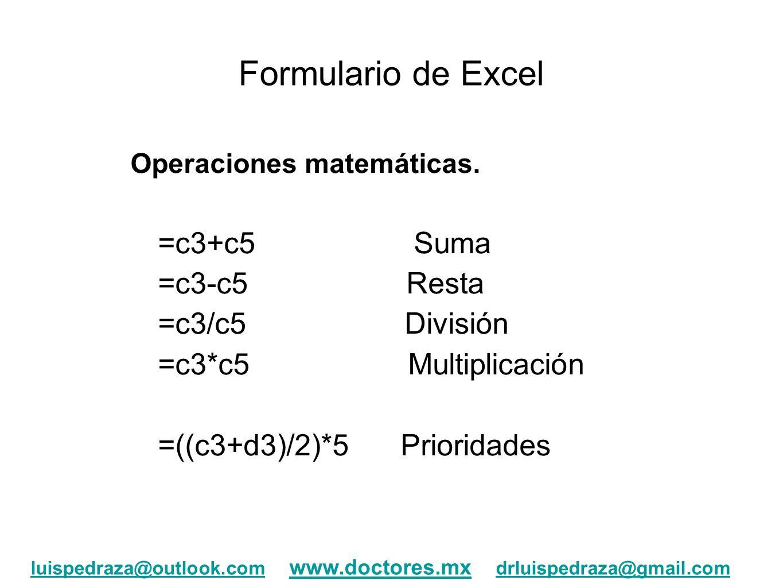 Formulario de Excel Operaciones matemáticas. =c3+c5 Suma =c3-c5 Resta =c3/c5 División =c3*c5 Multiplicación =((c3+d3)/2)*5 Prioridades luispedraza@out
