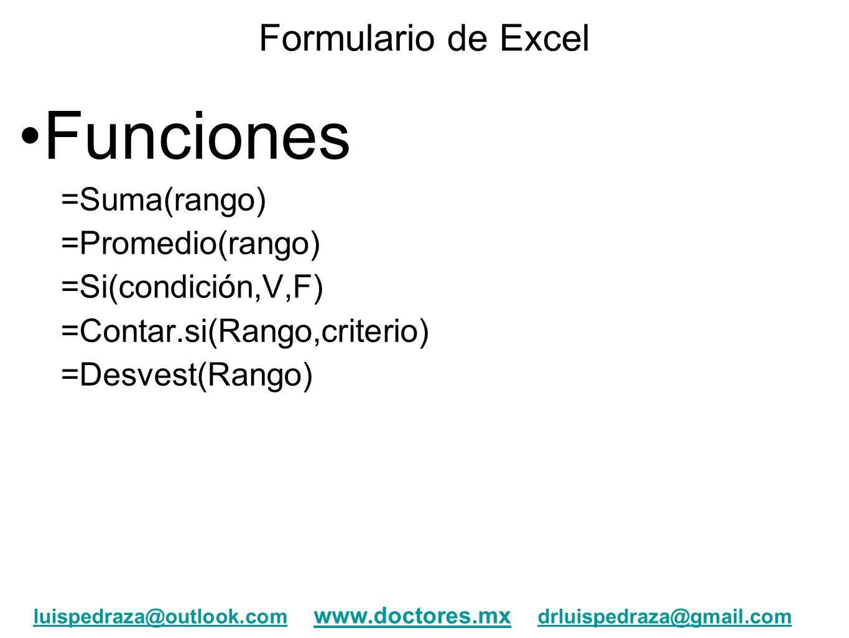 Formulario de Excel Funciones =Suma(rango) =Promedio(rango) =Si(condición,V,F) =Contar.si(Rango,criterio) =Desvest(Rango) luispedraza@outlook.comluisp
