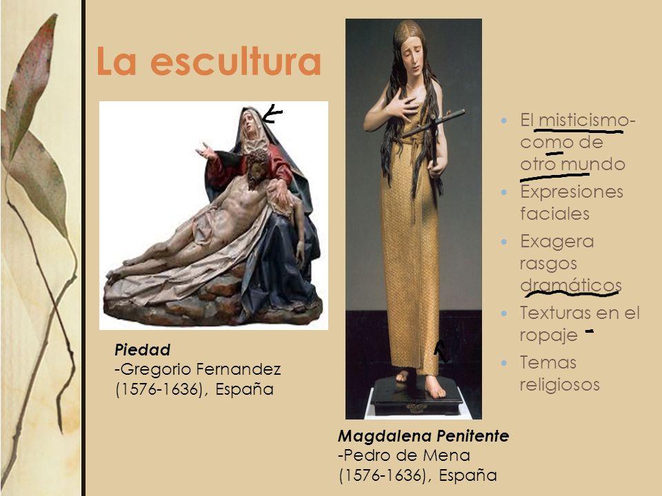 La escultura El misticismo- como de otro mundo Expresiones faciales Exagera rasgos dramáticos Texturas en el ropaje Temas religiosos Piedad -Gregorio