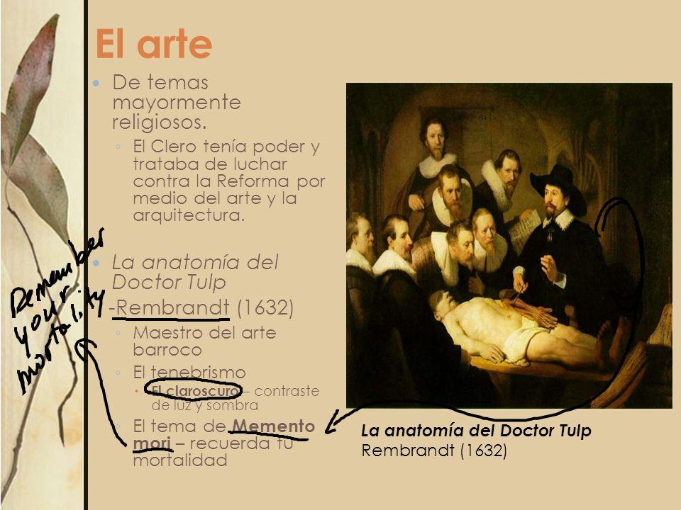 El arte De temas mayormente religiosos. El Clero tenía poder y trataba de luchar contra la Reforma por medio del arte y la arquitectura. La anatomía d
