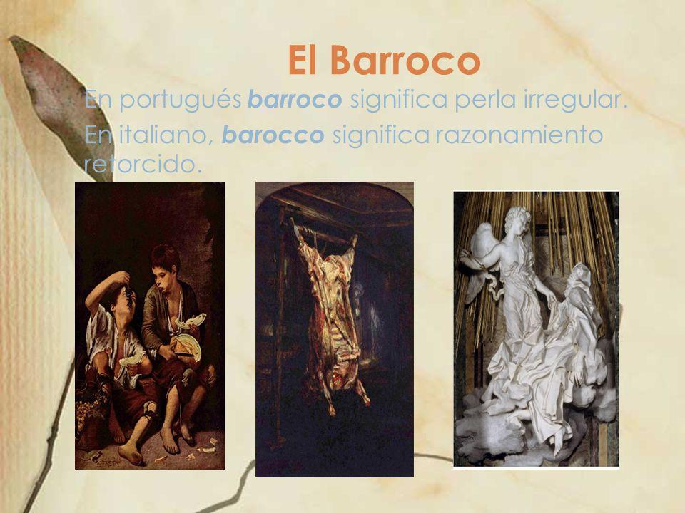 El Barroco En portugués barroco significa perla irregular. En italiano, barocco significa razonamiento retorcido.