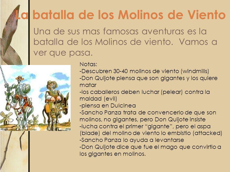 La batalla de los Molinos de Viento Una de sus mas famosas aventuras es la batalla de los Molinos de viento. Vamos a ver que pasa. Notas: -Descubren 3