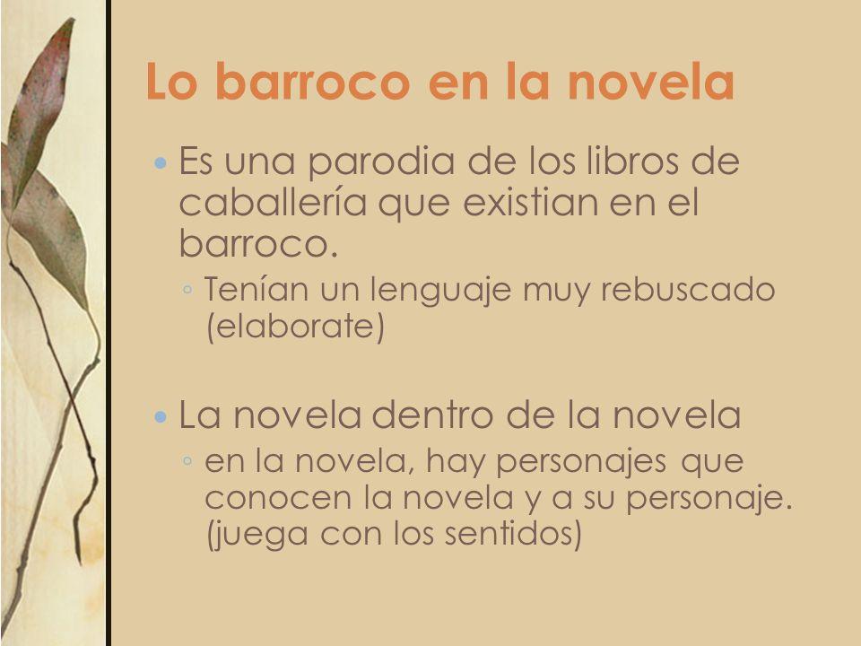Lo barroco en la novela Es una parodia de los libros de caballería que existian en el barroco. Tenían un lenguaje muy rebuscado (elaborate) La novela