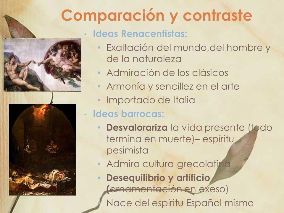 Comparación y contraste Ideas Renacentistas: Exaltación del mundo,del hombre y de la naturaleza Admiración de los clásicos Armonía y sencillez en el a