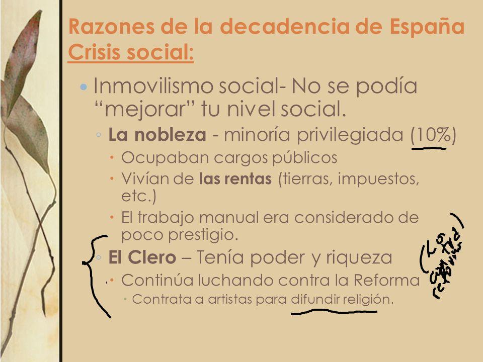 Razones de la decadencia de España Crisis social: Inmovilismo social- No se podía mejorar tu nivel social. La nobleza - minoría privilegiada (10%) Ocu