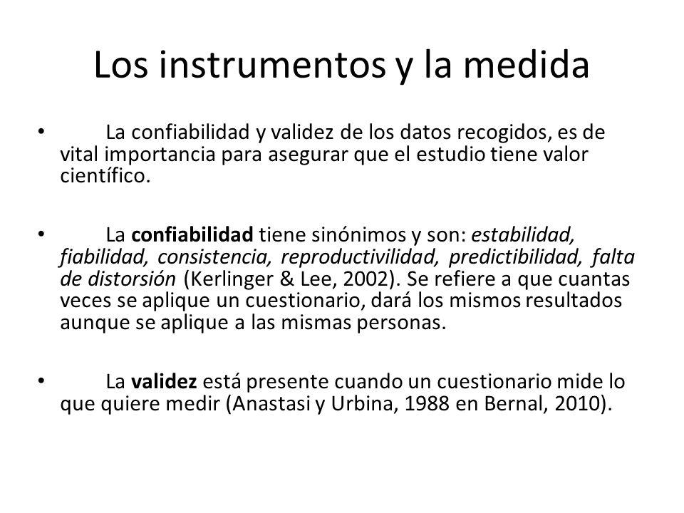 Los instrumentos y la medida La confiabilidad y validez de los datos recogidos, es de vital importancia para asegurar que el estudio tiene valor cient