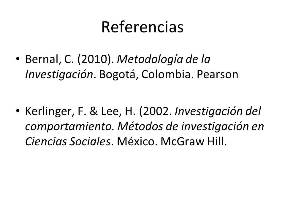 Referencias Bernal, C. (2010). Metodología de la Investigación. Bogotá, Colombia. Pearson Kerlinger, F. & Lee, H. (2002. Investigación del comportamie