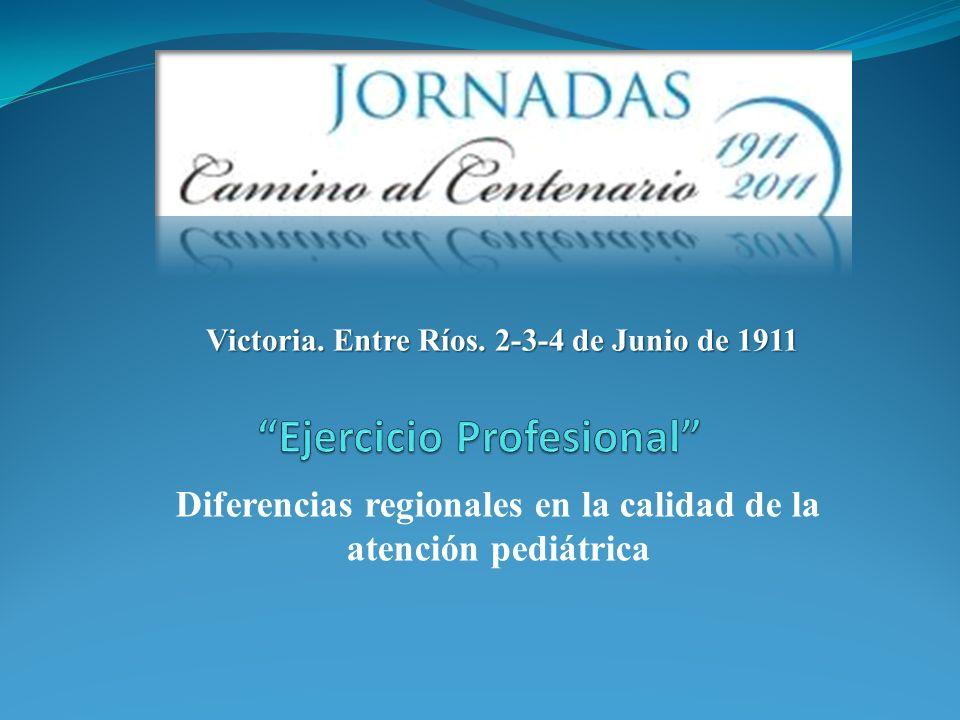 Diferencias regionales en la calidad de la atención pediátrica Victoria. Entre Ríos. 2-3-4 de Junio de 1911