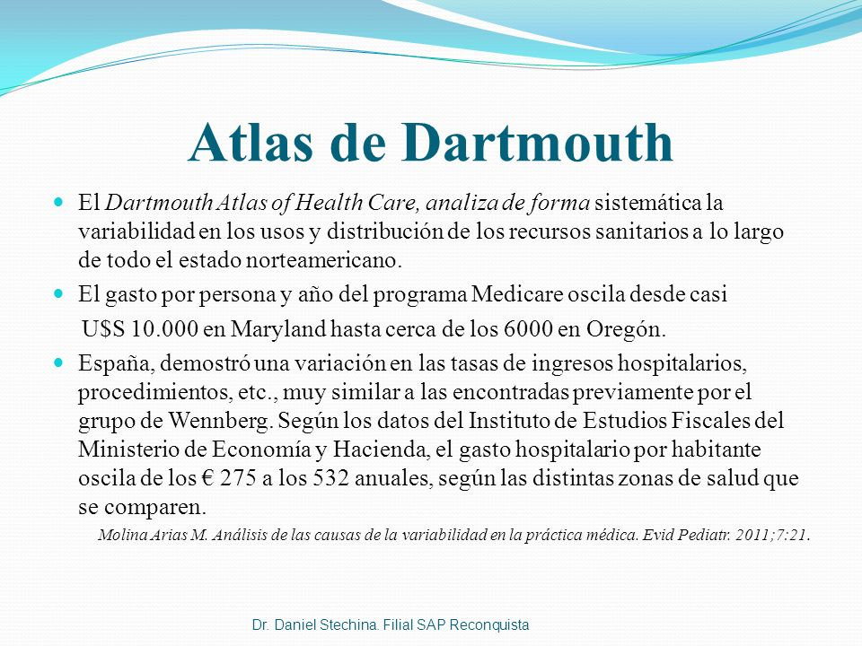 Atlas de Dartmouth El Dartmouth Atlas of Health Care, analiza de forma sistemática la variabilidad en los usos y distribución de los recursos sanitari