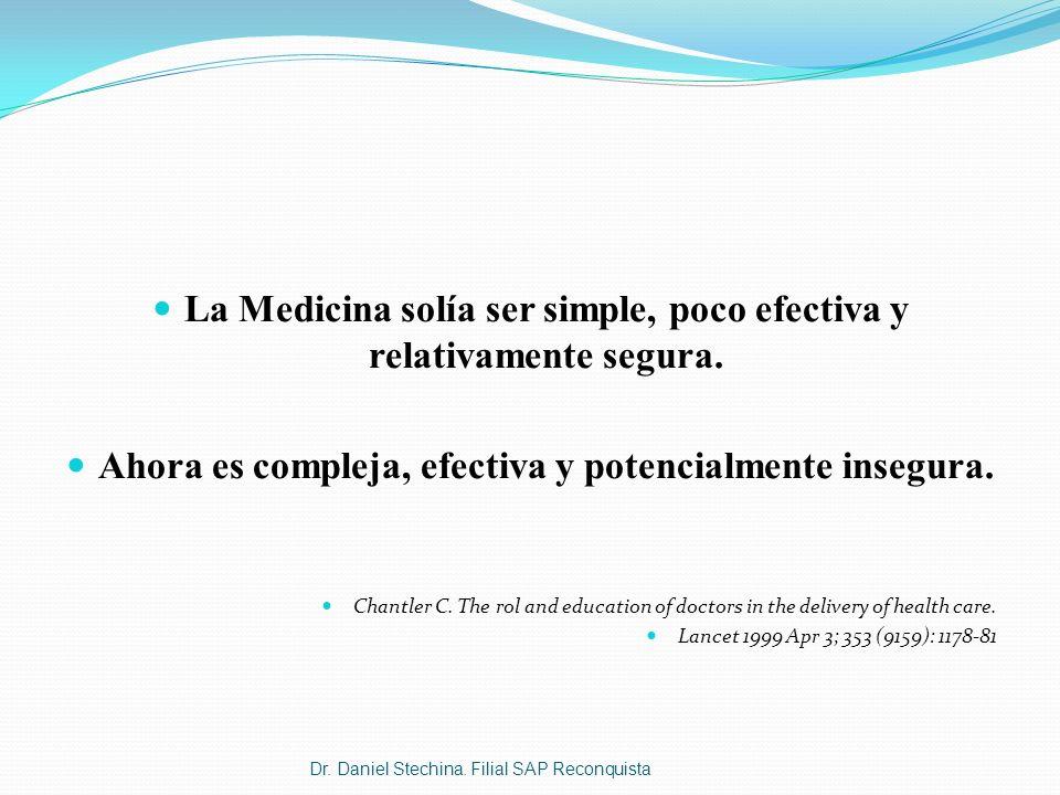 La Medicina solía ser simple, poco efectiva y relativamente segura. Ahora es compleja, efectiva y potencialmente insegura. Chantler C. The rol and edu