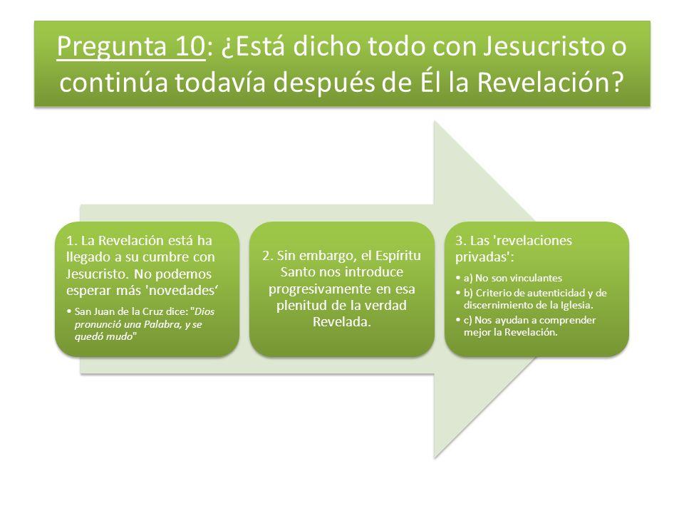 Pregunta 10: ¿Está dicho todo con Jesucristo o continúa todavía después de Él la Revelación.
