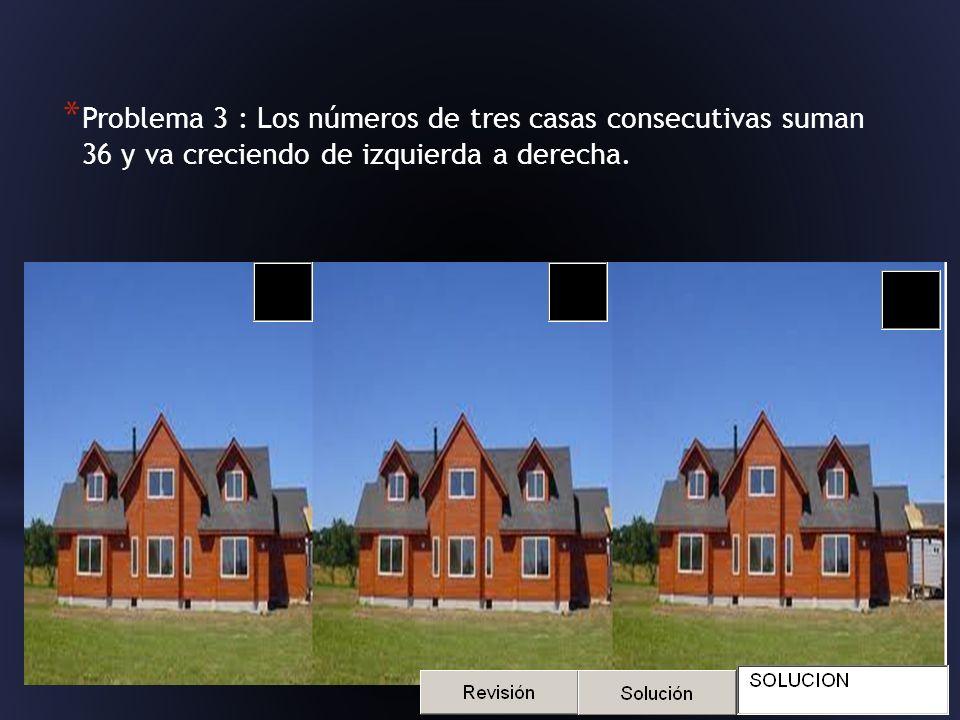 * Supongamos que se han construido casas enfrente, si la suma sigue siendo la misma 36, ¿cuál es su numeración?