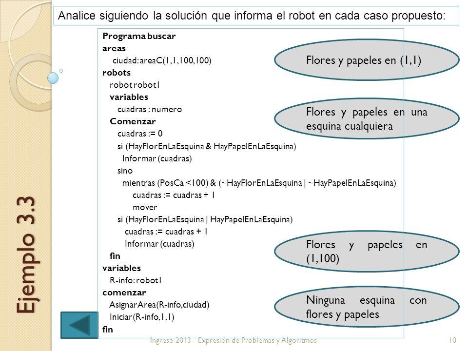 10Ingreso 2013 - Expresión de Problemas y Algoritmos Ejemplo 3.3 Analice siguiendo la solución que informa el robot en cada caso propuesto: Flores y p