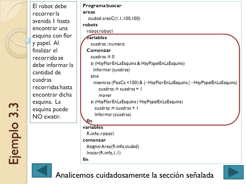 3Ingreso 2013 - Expresión de Problemas y Algoritmos Ejemplo 3.3 El robot debe recorrer la avenida 1 hasta encontrar una esquina con flor y papel. Al f