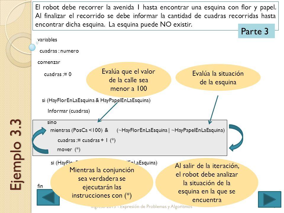 8Ingreso 2013 - Expresión de Problemas y Algoritmos Ejemplo 3.3 El robot debe recorrer la avenida 1 hasta encontrar una esquina con flor y papel. Al f