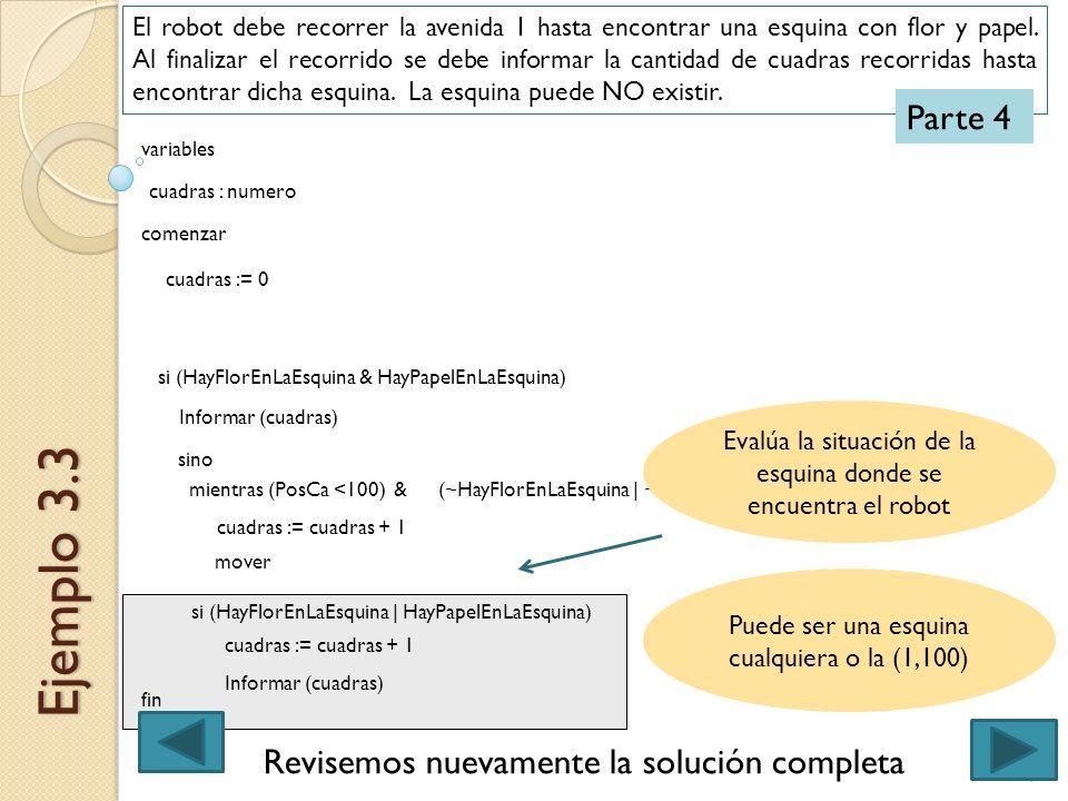 9Ingreso 2013 - Expresión de Problemas y Algoritmos Ejemplo 3.3 El robot debe recorrer la avenida 1 hasta encontrar una esquina con flor y papel. Al f