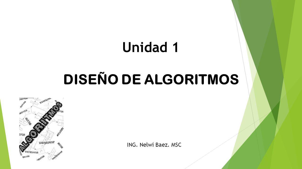 Unidad 1 DISEÑO DE ALGORITMOS ING. Nelwi Baez. MSC