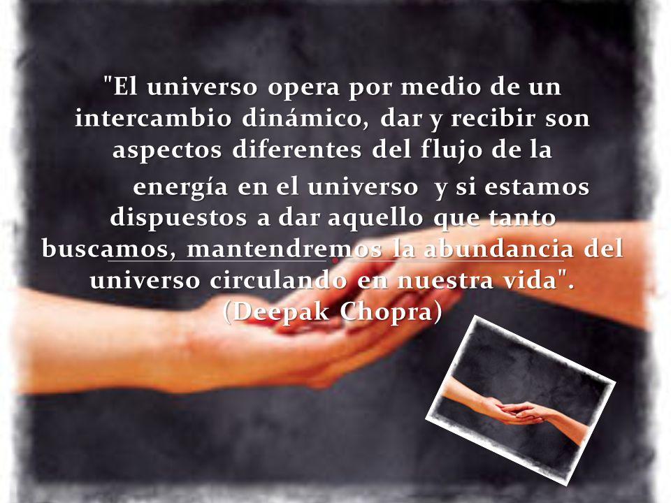 El universo opera por medio de un intercambio dinámico, dar y recibir son aspectos diferentes del flujo de la