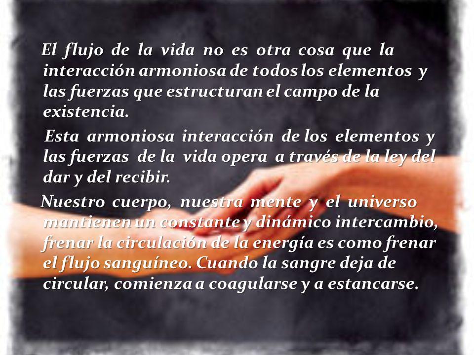 El flujo de la vida no es otra cosa que la interacción armoniosa de todos los elementos y las fuerzas que estructuran el campo de la existencia. Esta