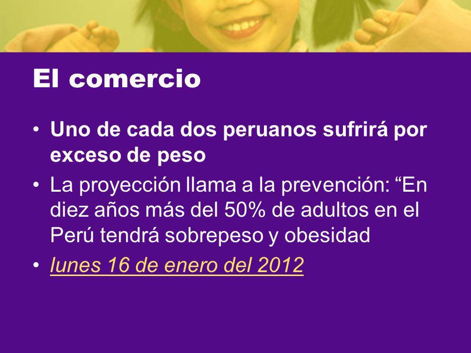 El comercio Uno de cada dos peruanos sufrirá por exceso de peso La proyección llama a la prevención: En diez años más del 50% de adultos en el Perú te