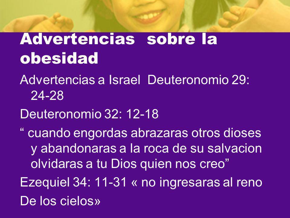 Advertencias sobre la obesidad Advertencias a Israel Deuteronomio 29: 24-28 Deuteronomio 32: 12-18 cuando engordas abrazaras otros dioses y abandonara