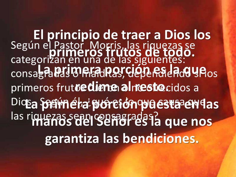 Según el Pastor Morris, las riquezas se categorizan en una de las siguientes: consagradas o malditas, dependiendo si los primeros frutos fueron o no ofrecidos a Dios.