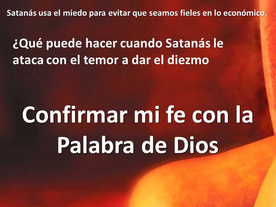 ¿Qué puede hacer cuando Satanás le ataca con el temor a dar el diezmo Confirmar mi fe con la Palabra de Dios Satanás usa el miedo para evitar que seamos fieles en lo económico.