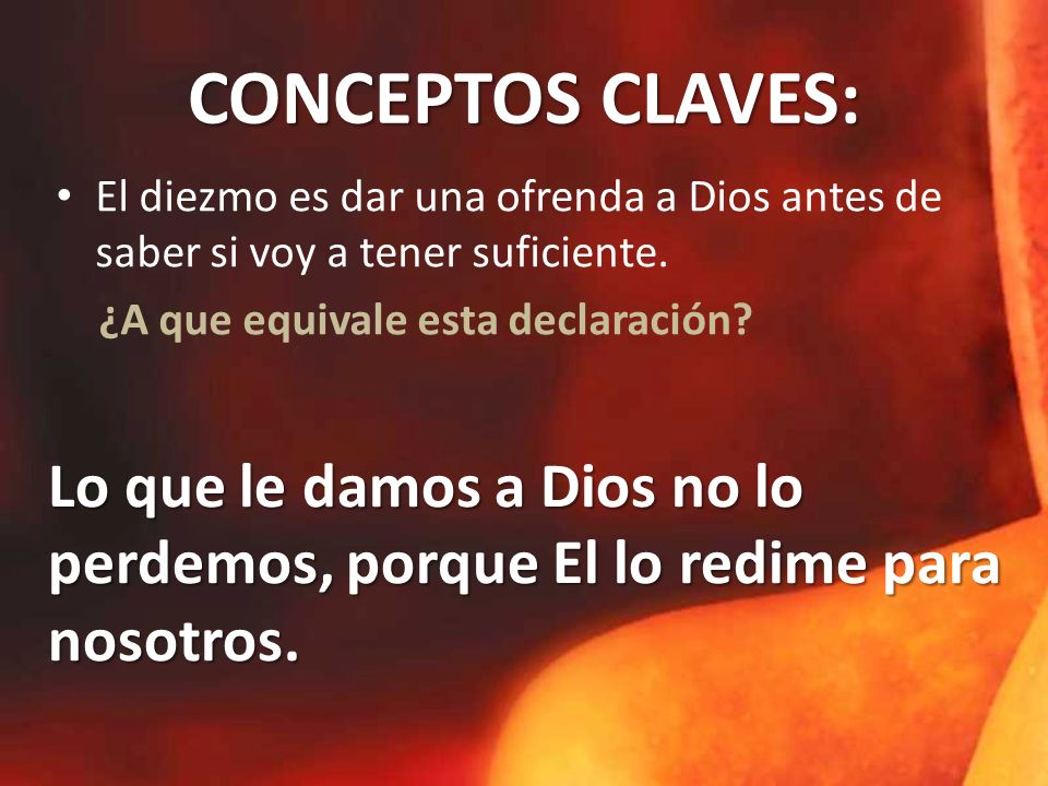 CONCEPTOS CLAVES: El diezmo es dar una ofrenda a Dios antes de saber si voy a tener suficiente.