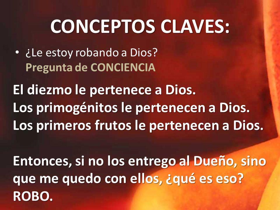 CONCEPTOS CLAVES: ¿Le estoy robando a Dios.Pregunta de CONCIENCIA El diezmo le pertenece a Dios.