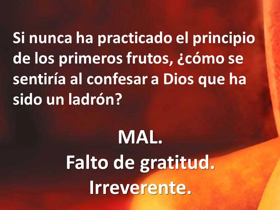 Si nunca ha practicado el principio de los primeros frutos, ¿cómo se sentiría al confesar a Dios que ha sido un ladrón.