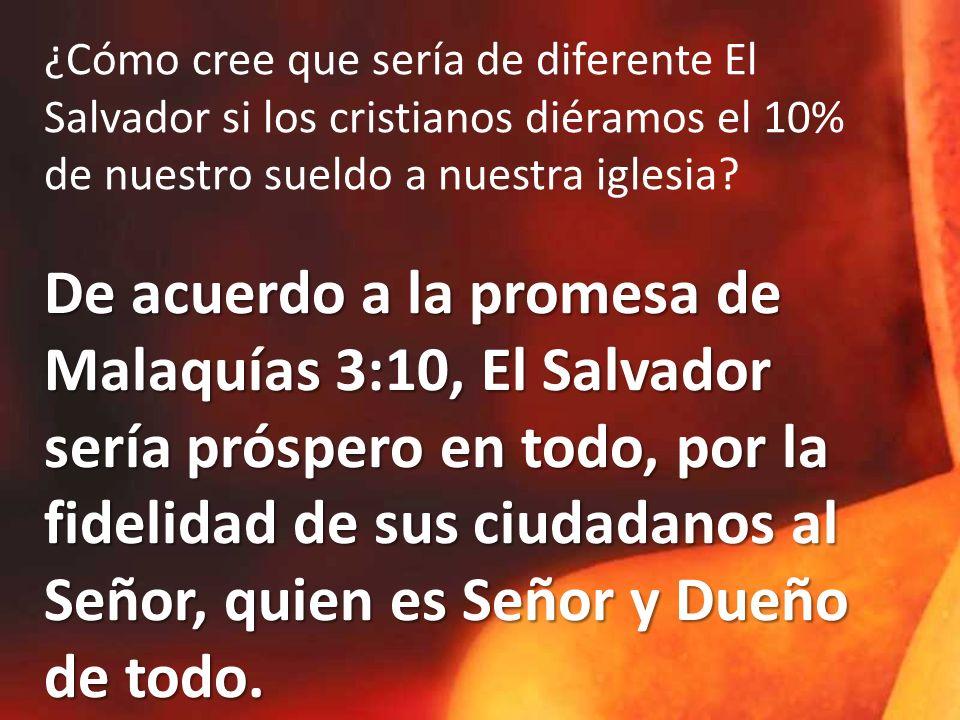 ¿Cómo cree que sería de diferente El Salvador si los cristianos diéramos el 10% de nuestro sueldo a nuestra iglesia.