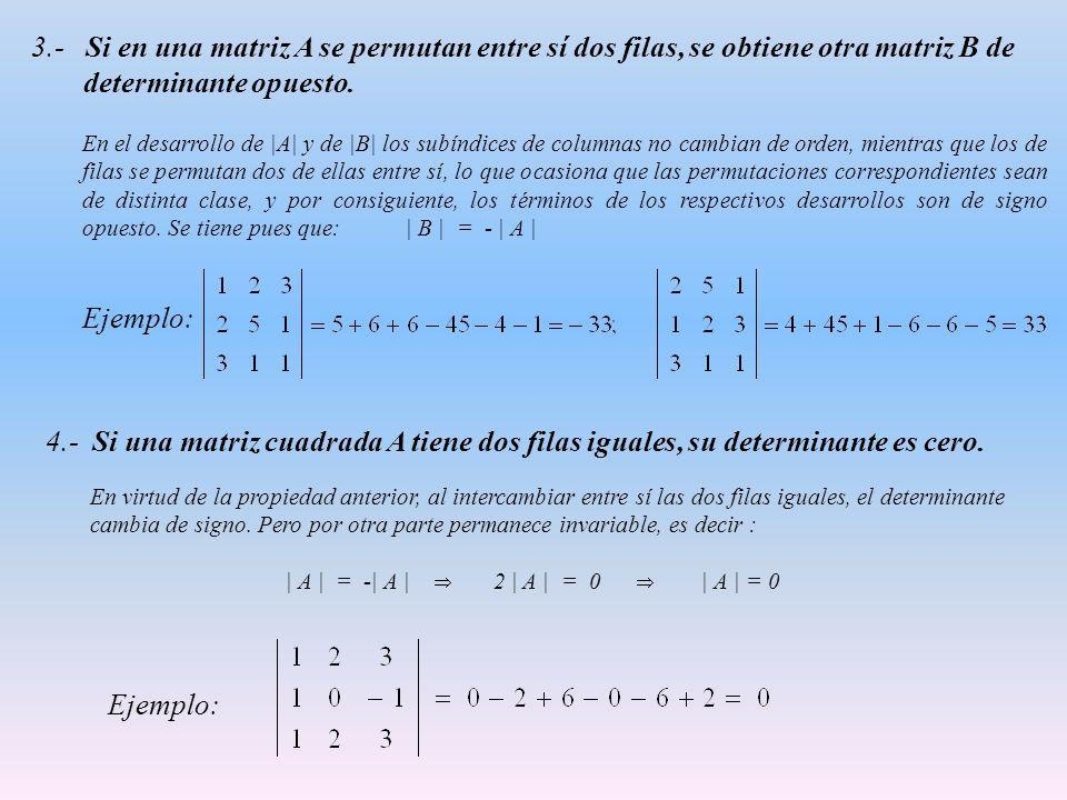 3.- Si en una matriz A se permutan entre sí dos filas, se obtiene otra matriz B de determinante opuesto. En el desarrollo de |A| y de |B| los subíndic