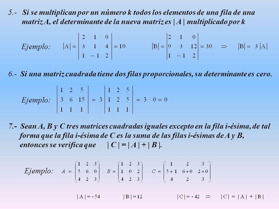5.- Si se multiplican por un número k todos los elementos de una fila de una matriz A, el determinante de la nueva matriz es | A | multiplicado por k 6.- Si una matriz cuadrada tiene dos filas proporcionales, su determinante es cero.