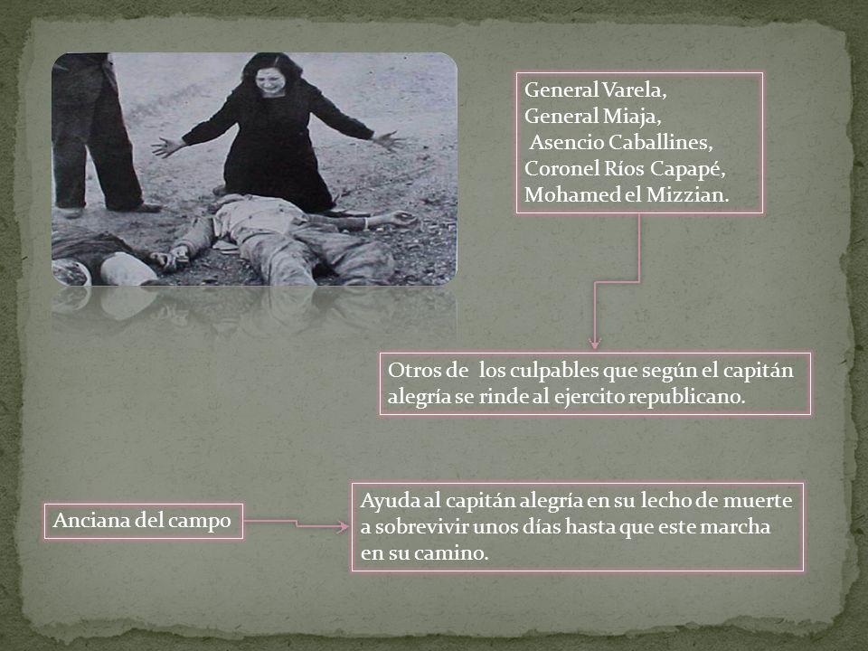General Varela, General Miaja, Asencio Caballines, Coronel Ríos Capapé, Mohamed el Mizzian. Otros de los culpables que según el capitán alegría se rin