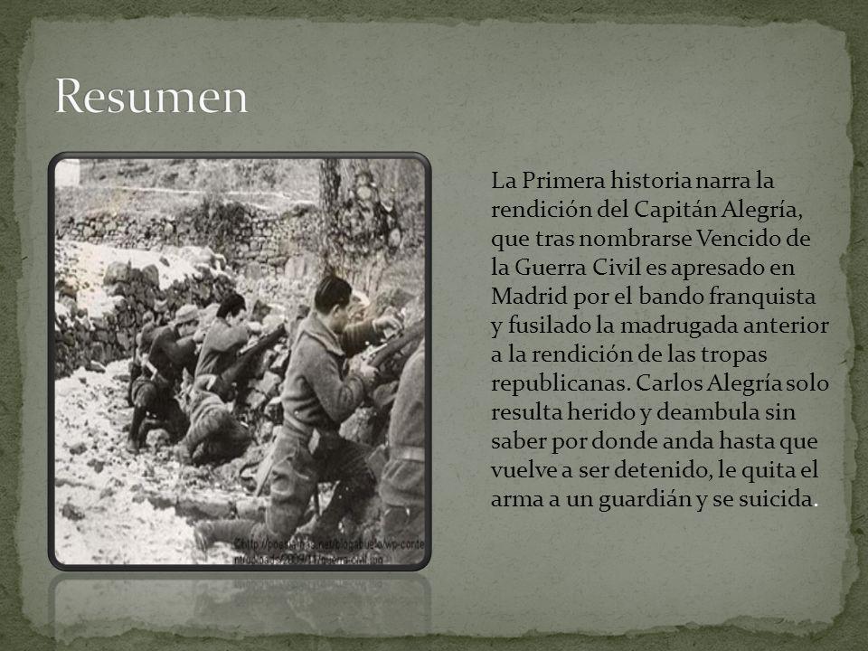 La Primera historia narra la rendición del Capitán Alegría, que tras nombrarse Vencido de la Guerra Civil es apresado en Madrid por el bando franquist