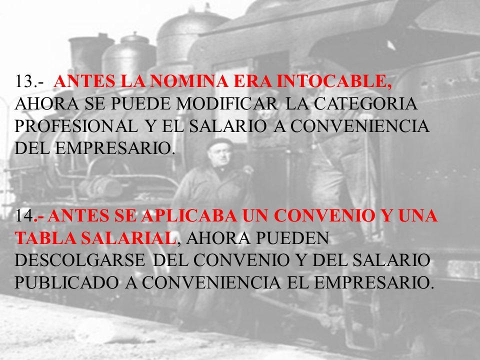 13.- ANTES LA NOMINA ERA INTOCABLE, AHORA SE PUEDE MODIFICAR LA CATEGORIA PROFESIONAL Y EL SALARIO A CONVENIENCIA DEL EMPRESARIO.