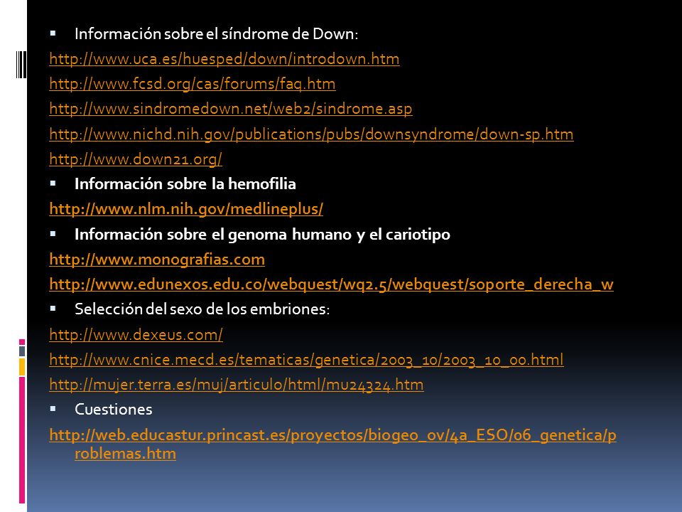 Información sobre el síndrome de Down: http://www.uca.es/huesped/down/introdown.htm http://www.fcsd.org/cas/forums/faq.htm http://www.sindromedown.net