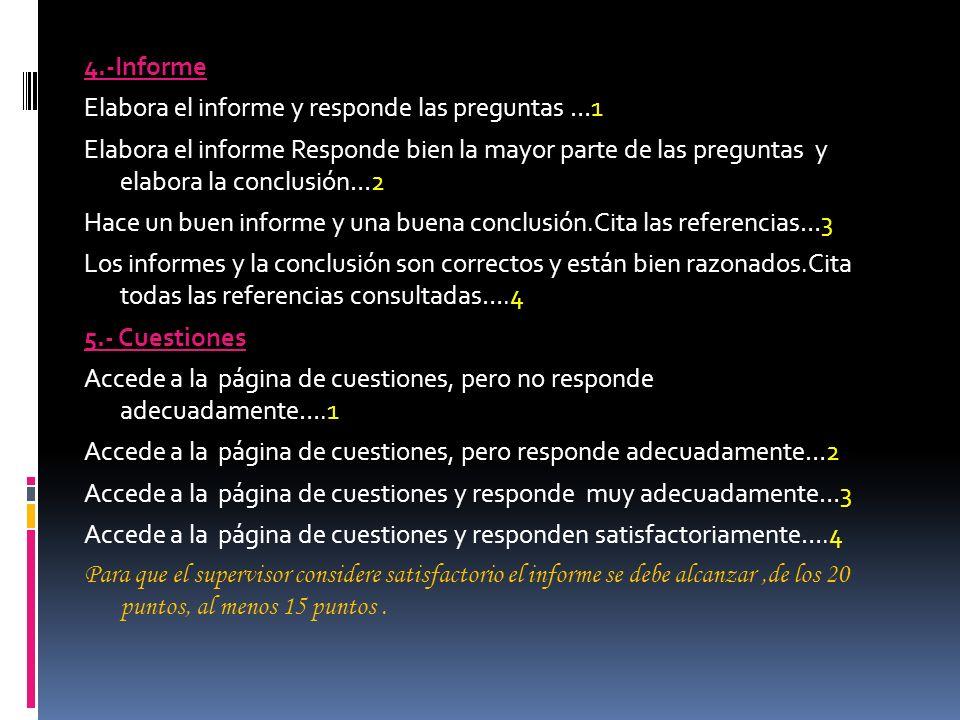 4.-Informe Elabora el informe y responde las preguntas …1 Elabora el informe Responde bien la mayor parte de las preguntas y elabora la conclusión…2 H