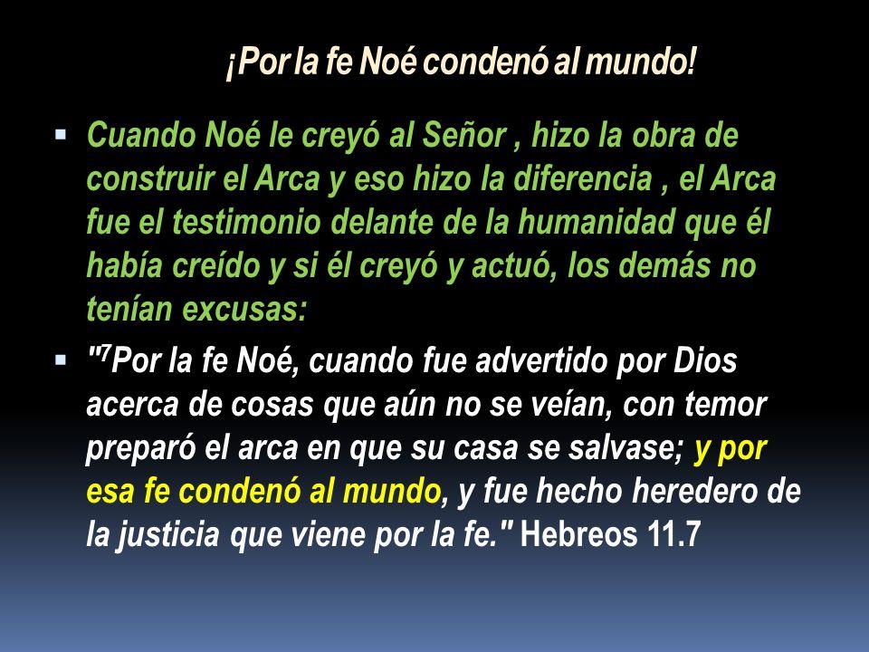 ¡Por la fe Noé condenó al mundo.