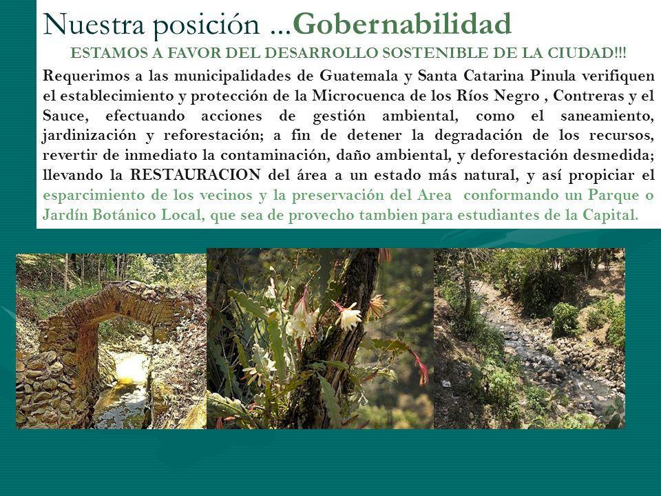 Nuestra posición...Gobernabilidad ESTAMOS A FAVOR DEL DESARROLLO SOSTENIBLE DE LA CIUDAD!!! Requerimos a las municipalidades de Guatemala y Santa Cata