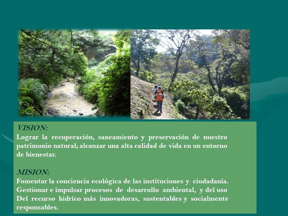 VISION: Lograr la recuperación, saneamiento y preservación de nuestro patrimonio natural; alcanzar una alta calidad de vida en un entorno de bienestar