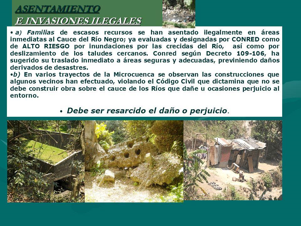 ASENTAMIENTO E INVASIONES ILEGALES a ) Familias de escasos recursos se han asentado ilegalmente en áreas inmediatas al Cauce del Río Negro; ya evaluad