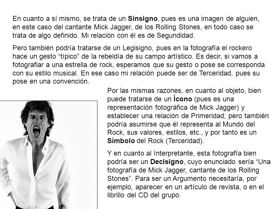 En cuanto a sí mismo, se trata de un Sinsigno, pues es una imagen de alguien, en este caso del cantante Mick Jagger, de los Rolling Stones, en todo ca