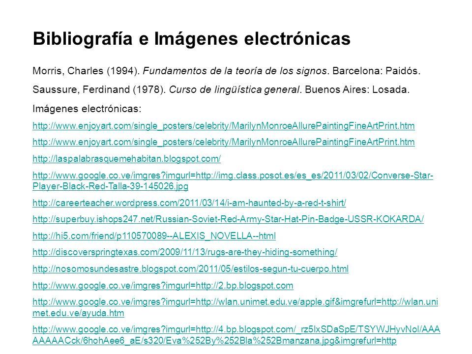 Bibliografía e Imágenes electrónicas Morris, Charles (1994). Fundamentos de la teoría de los signos. Barcelona: Paidós. Saussure, Ferdinand (1978). Cu
