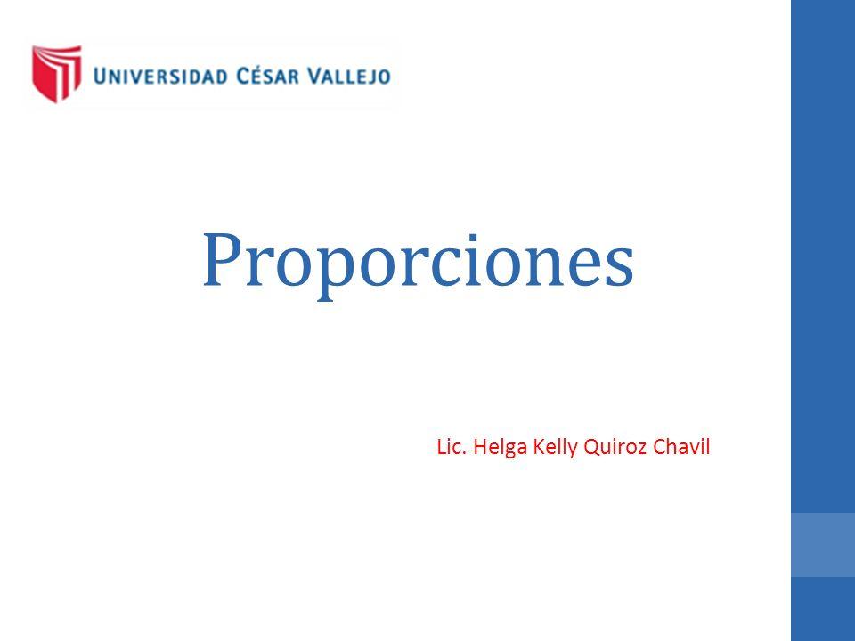 Proporciones Lic. Helga Kelly Quiroz Chavil