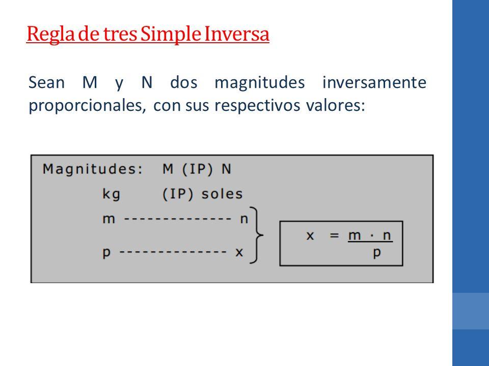 Regla de tres Simple Inversa Sean M y N dos magnitudes inversamente proporcionales, con sus respectivos valores: