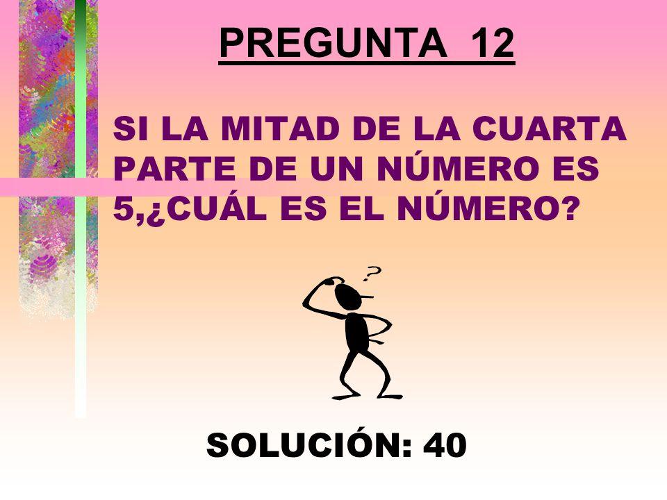 PREGUNTA 11 ¿CUÁL ES EL MENOR NÚMERO QUE AL DIVIDIRLO ENTRE 3, 4 O 5 DEJA RESIDUO 1? SOLUCIÓN: 61