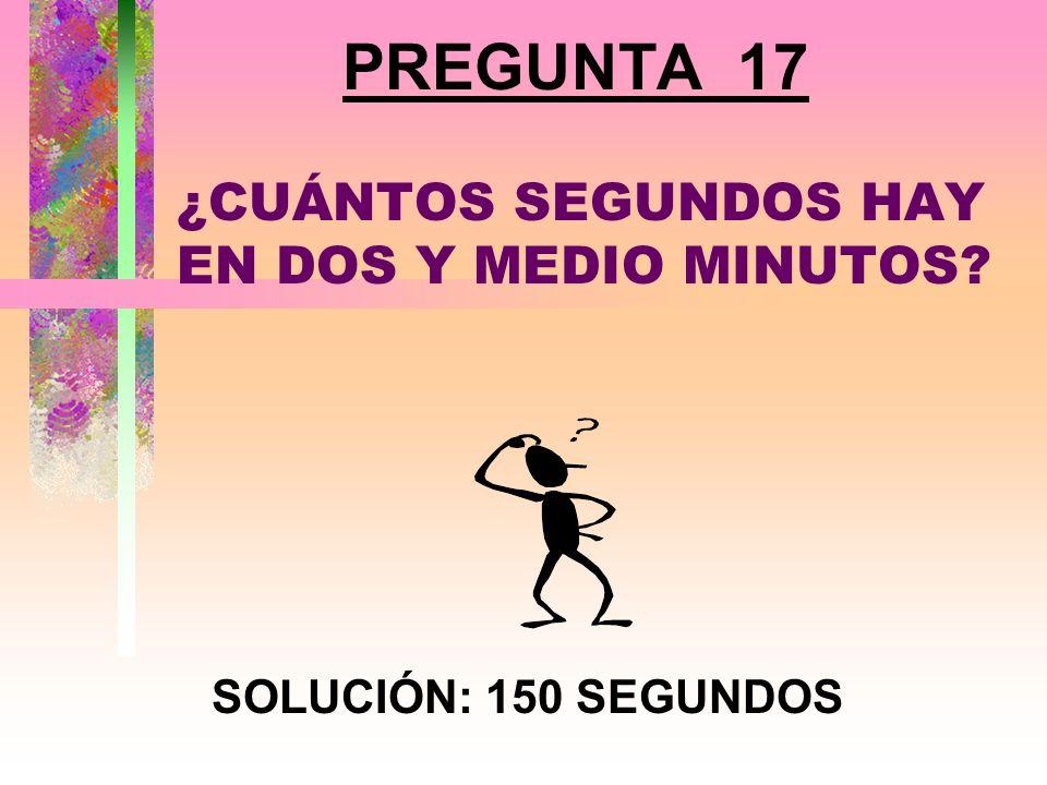 PREGUNTA 16 ¿ CUÁNTAS VECES ES MÁS GRANDE EL 5 QUE EL 1? SOLUCIÓN: 4 VECES